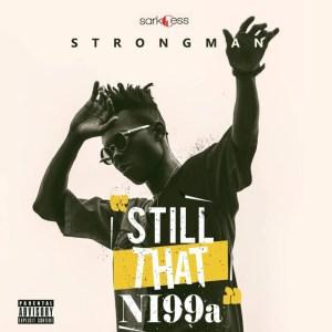 Still That Ni99a BY Strongman